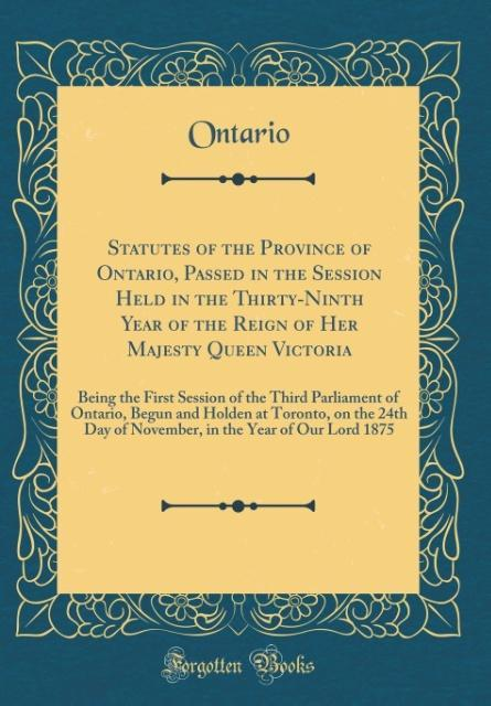 Statutes of the Province of Ontario, Passed in the Session Held in the Thirty-Ninth Year of the Reign of Her Majesty Que