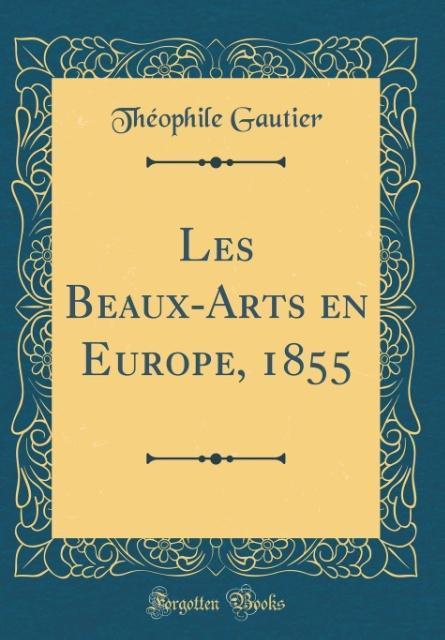 Les Beaux-Arts en Europe, 1855 (Classic Reprint)