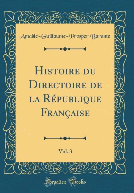 Histoire du Directoire de la République Française, Vol. 3 (Classic Reprint)