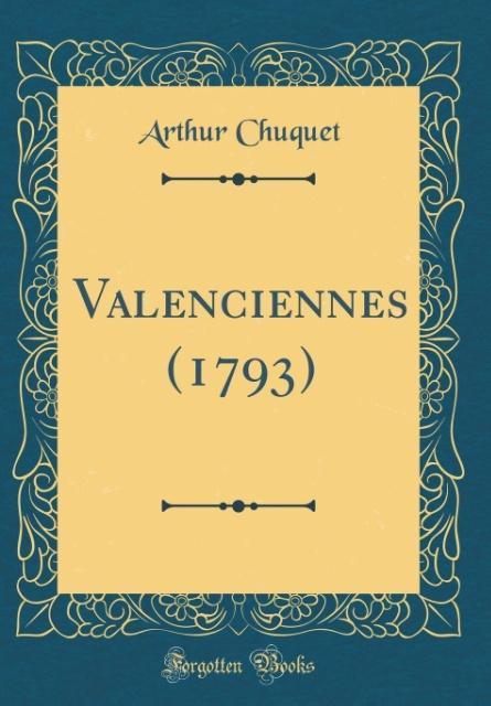 Valenciennes (1793) (Classic Reprint)