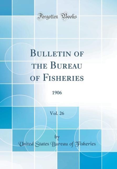 Bulletin of the Bureau of Fisheries, Vol. 26