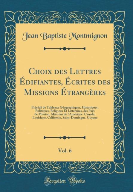 Choix des Lettres Édifiantes, Écrites des Missions Étrangères, Vol. 6