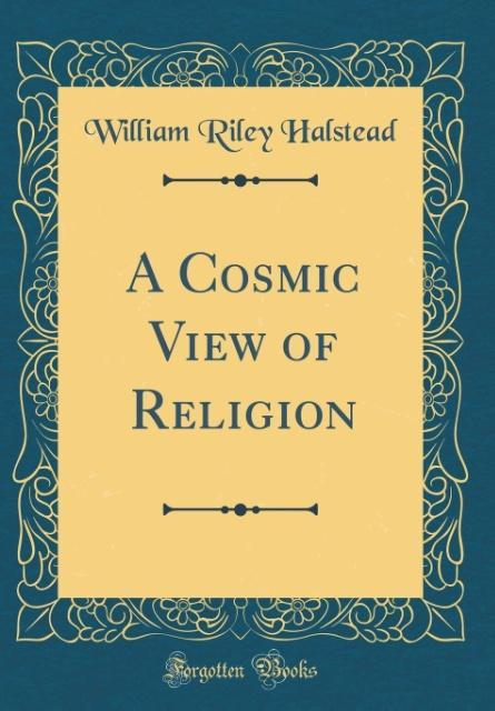 A Cosmic View of Religion (Classic Reprint)