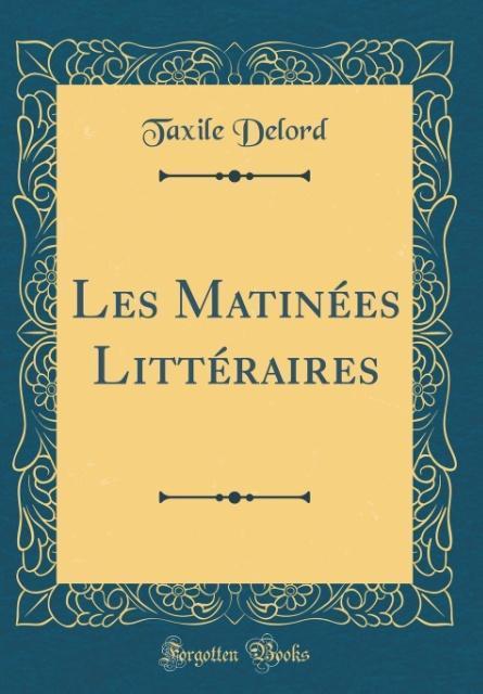 Les Matinées Littéraires (Classic Reprint)