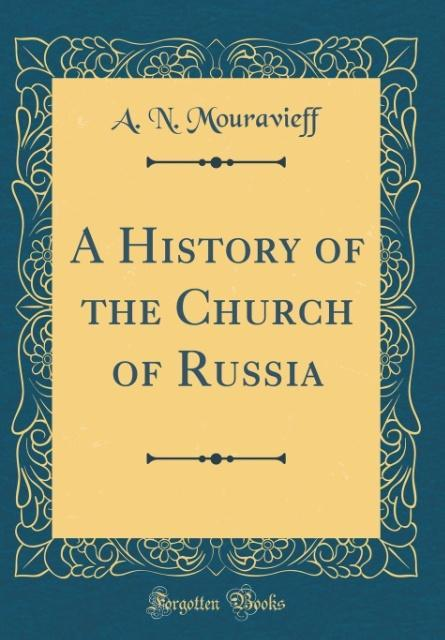 A History of the Church of Russia (Classic Reprint)
