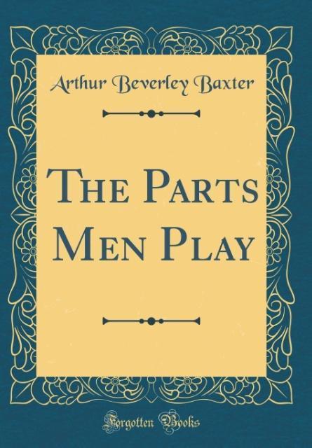 The Parts Men Play (Classic Reprint)