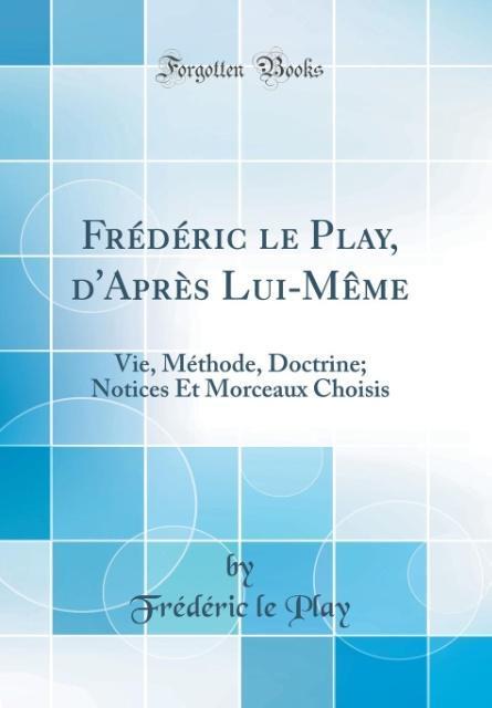 Frédéric le Play, d'Après Lui-Même