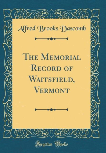 The Memorial Record of Waitsfield, Vermont (Classic Reprint)