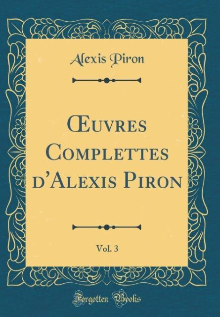 OEuvres Complettes d'Alexis Piron, Vol. 3 (Classic Reprint)