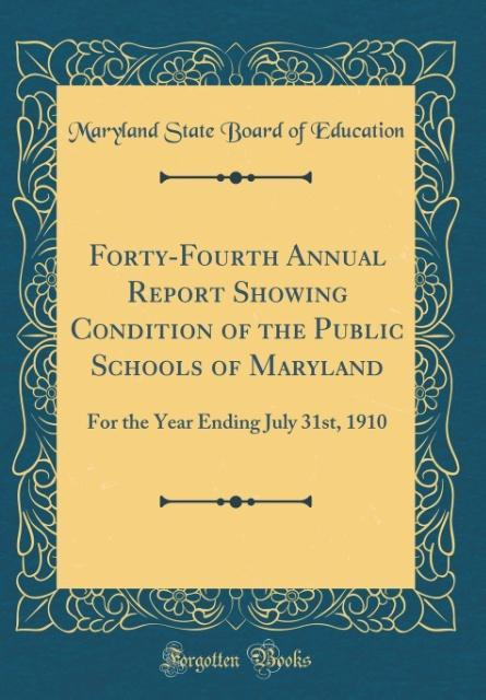 Forty-Fourth Annual Report Showing Condition of the Public Schools of Maryland