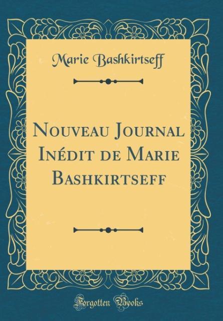 Nouveau Journal Inédit de Marie Bashkirtseff (Classic Reprint)