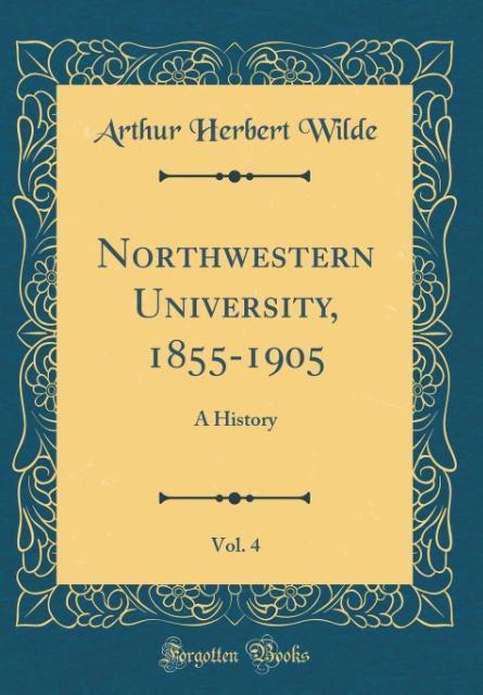 Northwestern University, 1855-1905, Vol. 4