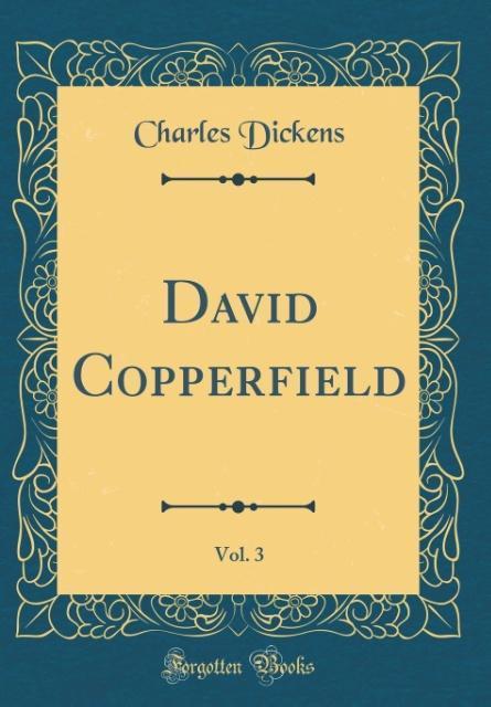 David Copperfield, Vol. 3 (Classic Reprint)