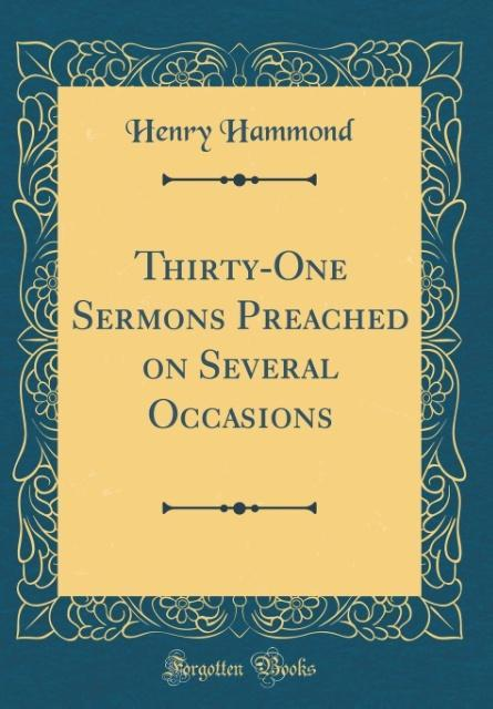 Thirty-One Sermons Preached on Several Occasions (Classic Reprint)