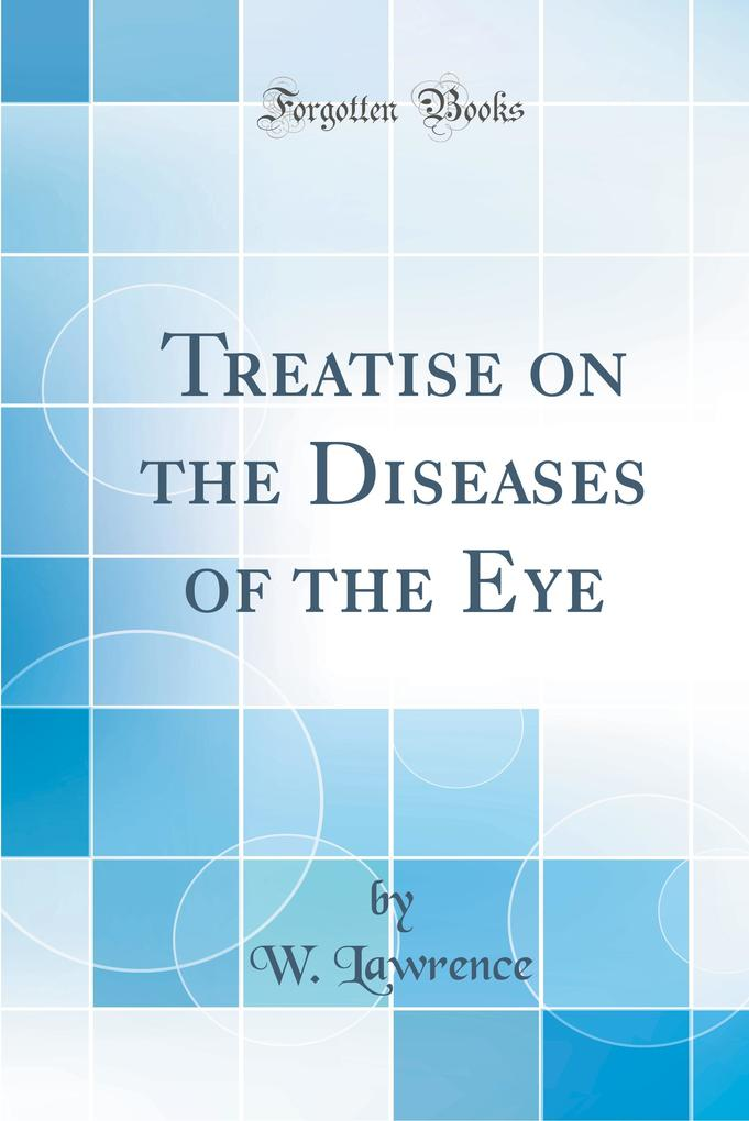 Treatise on the Diseases of the Eye (Classic Reprint)