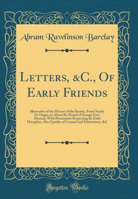Letters, &C., Of Early Friends