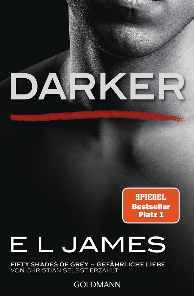 Darker - Fifty Shades of Grey. Gefährliche Liebe von Christian selbst erzählt als eBook