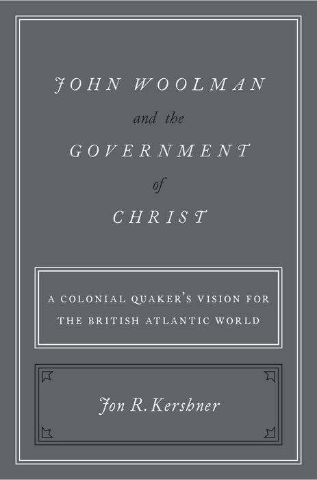 John Woolman and the Government of Christ: A Colonial Quaker's Vision for the British Atlantic World als Buch (gebunden)