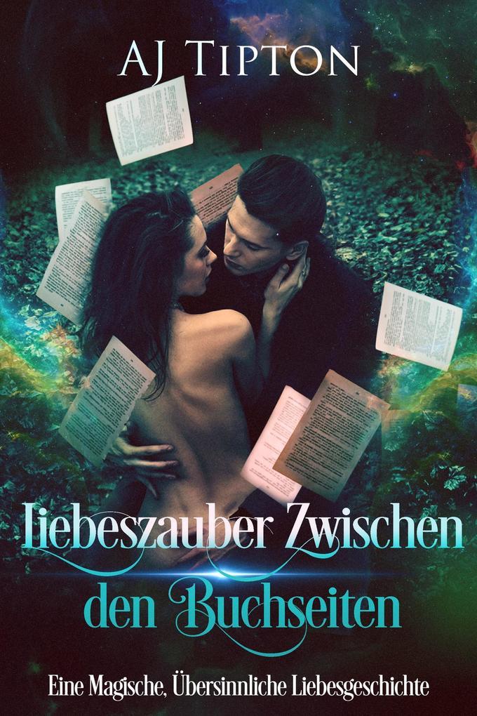 Liebeszauber Zwischen den Buchseiten: Eine Magische, Übersinnliche Liebesgeschichte (Liebe in der Bücherei, #1) als eBook epub