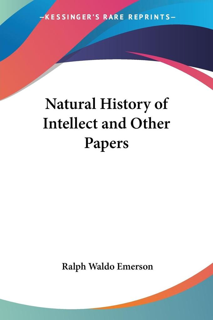 Natural History of Intellect and Other Papers als Taschenbuch
