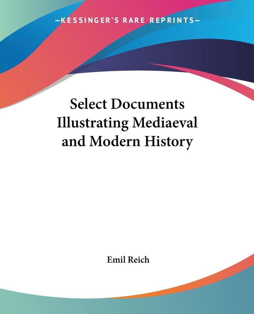 Select Documents Illustrating Mediaeval and Modern History als Taschenbuch