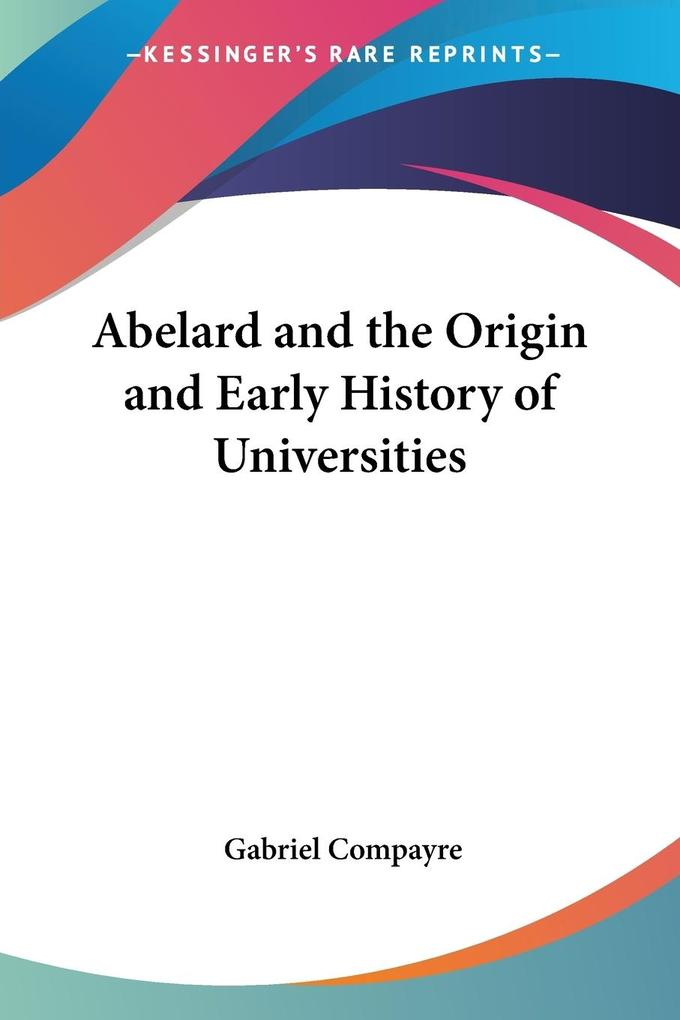 Abelard and the Origin and Early History of Universities als Taschenbuch