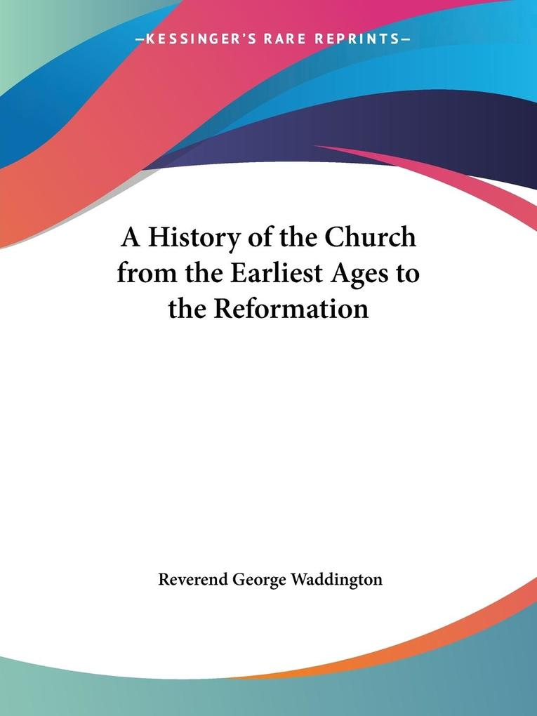 A History of the Church from the Earliest Ages to the Reformation als Taschenbuch