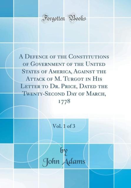 A Defence of the Constitutions of Government of the United States of America, Against the Attack of M. Turgot in His Let