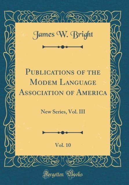 Publications of the Modem Language Association of America, Vol. 10