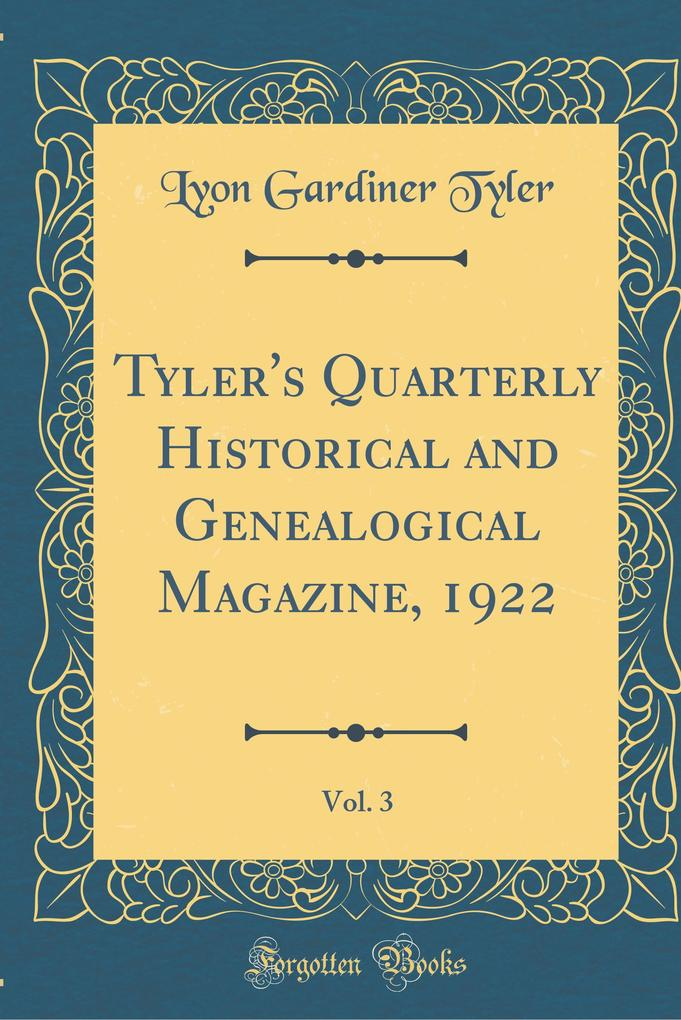 Tyler's Quarterly Historical and Genealogical Magazine, 1922, Vol. 3 (Classic Reprint)