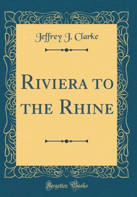 Riviera to the Rhine (Classic Reprint)