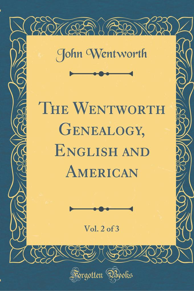 The Wentworth Genealogy, English and American, Vol. 2 of 3 (Classic Reprint) als Buch von John Wentworth
