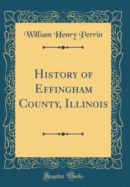 History of Effingham County, Illinois (Classic Reprint)
