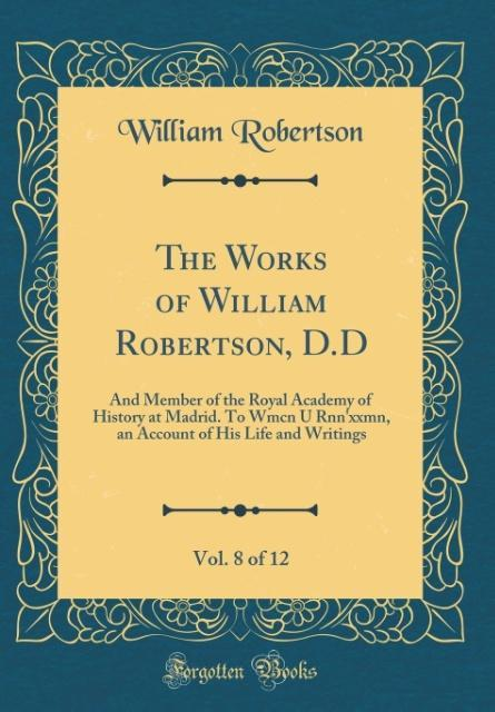 The Works of William Robertson, D.D, Vol. 8 of 12
