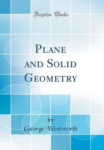 Plane and Solid Geometry (Classic Reprint) als Buch von George Wentworth