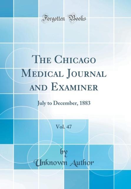 The Chicago Medical Journal and Examiner, Vol. 47