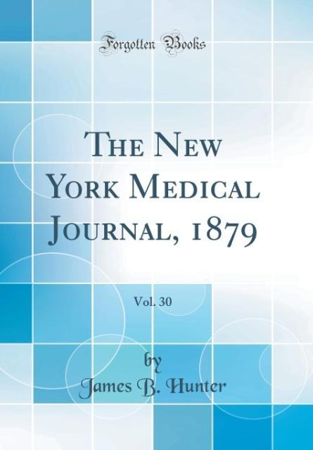 The New York Medical Journal, 1879, Vol. 30 (Classic Reprint)