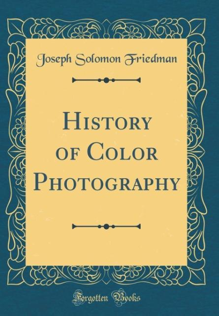 History of Color Photography (Classic Reprint)