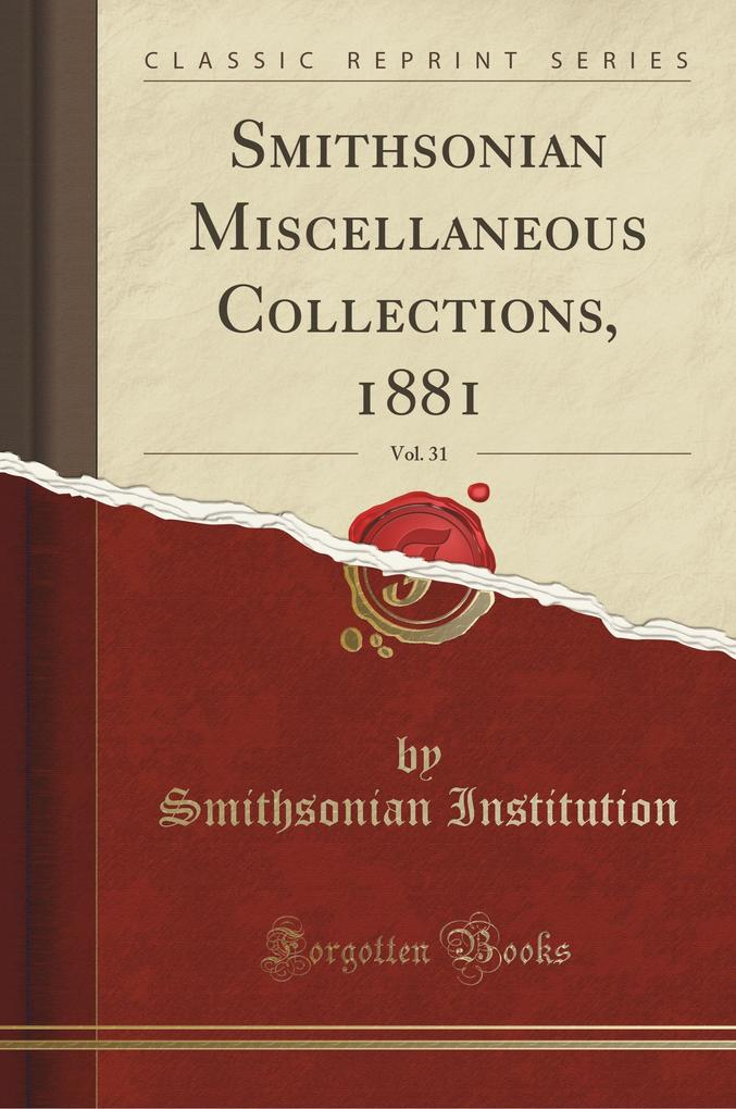 Smithsonian Miscellaneous Collections, 1881, Vol. 31 (Classic Reprint)