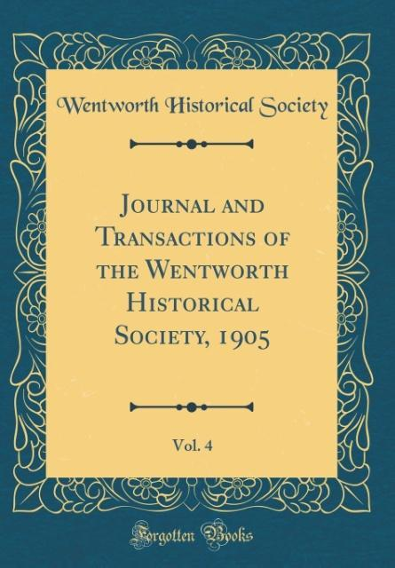 Journal and Transactions of the Wentworth Historical Society, 1905, Vol. 4 (Classic Reprint) als Buch von Wentworth Hist