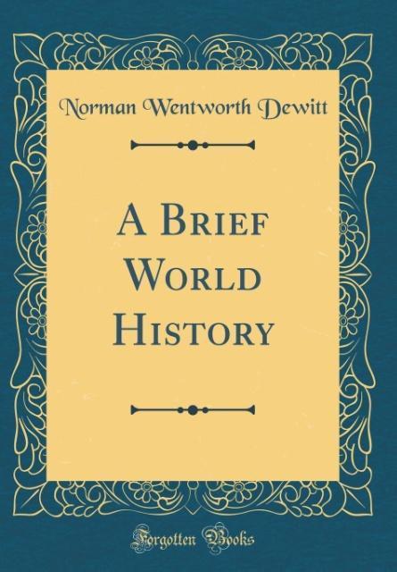 A Brief World History (Classic Reprint) als Buch von Norman Wentworth Dewitt