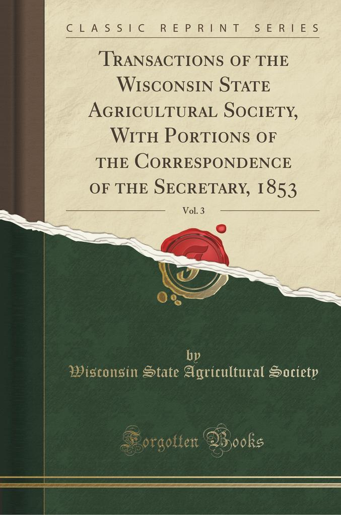 Transactions of the Wisconsin State Agricultural Society, With Portions of the Correspondence of the Secretary, 1853, Vo