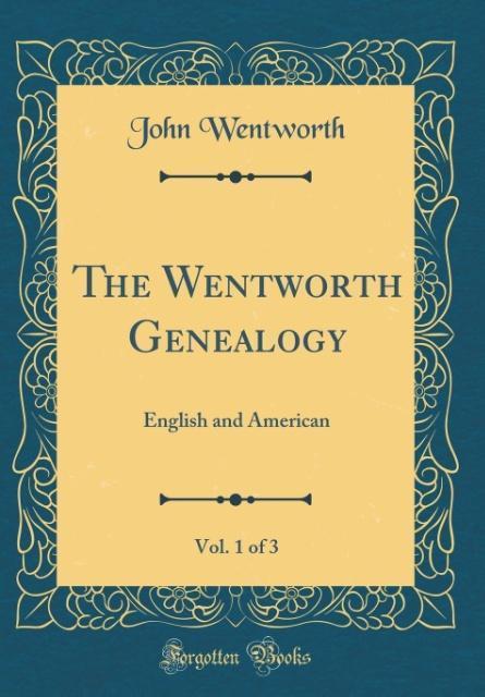 The Wentworth Genealogy, Vol. 1 of 3 als Buch von John Wentworth