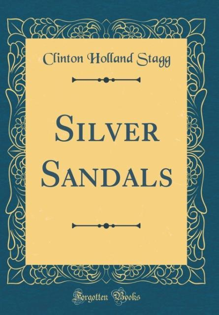 Silver Sandals (Classic Reprint) als Buch von Clinton Holland Stagg - Forgotten Books