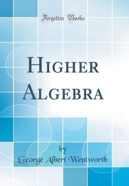 Higher Algebra (Classic Reprint) als Buch von George Albert Wentworth