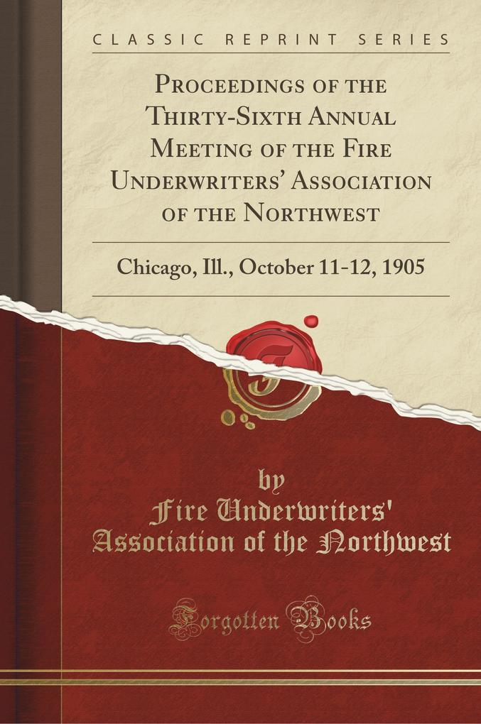 Proceedings of the Thirty-Sixth Annual Meeting of the Fire Underwriters' Association of the Northwest