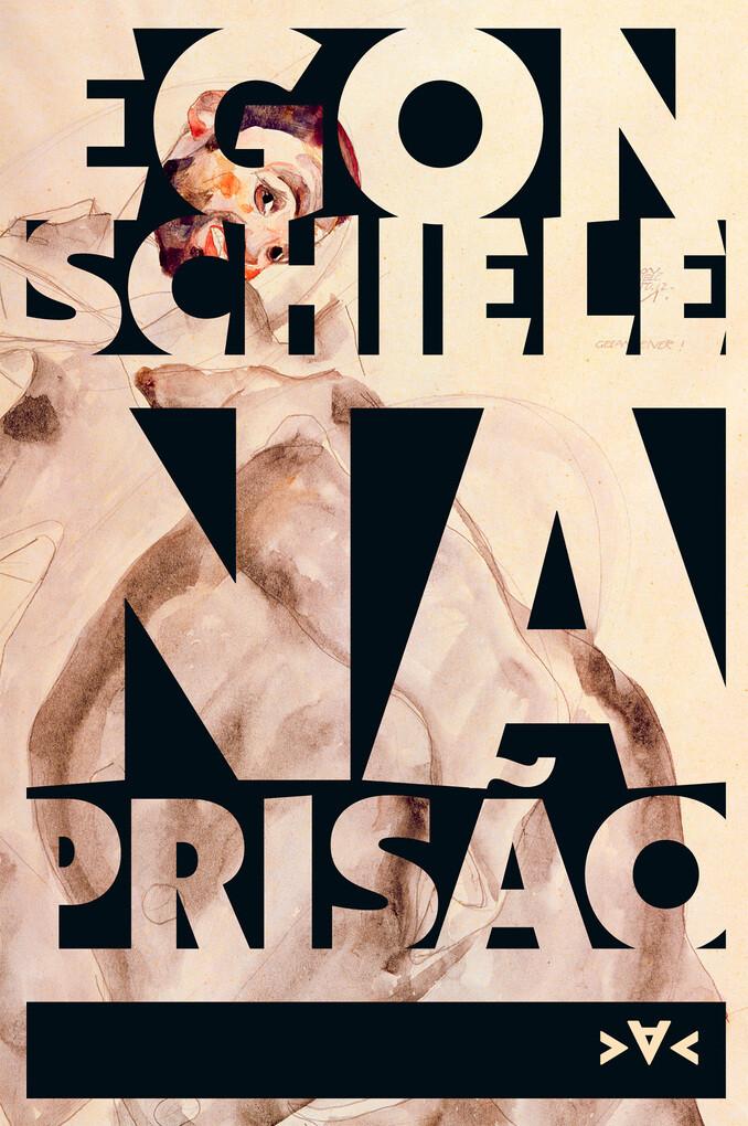 Na prisão: diários, desenhos e aquarelas Egon Schiele Author