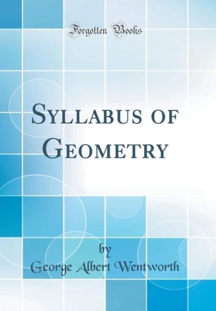 Syllabus of Geometry (Classic Reprint) als Buch von George Albert Wentworth