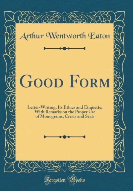 Good Form als Buch von Arthur Wentworth Eaton