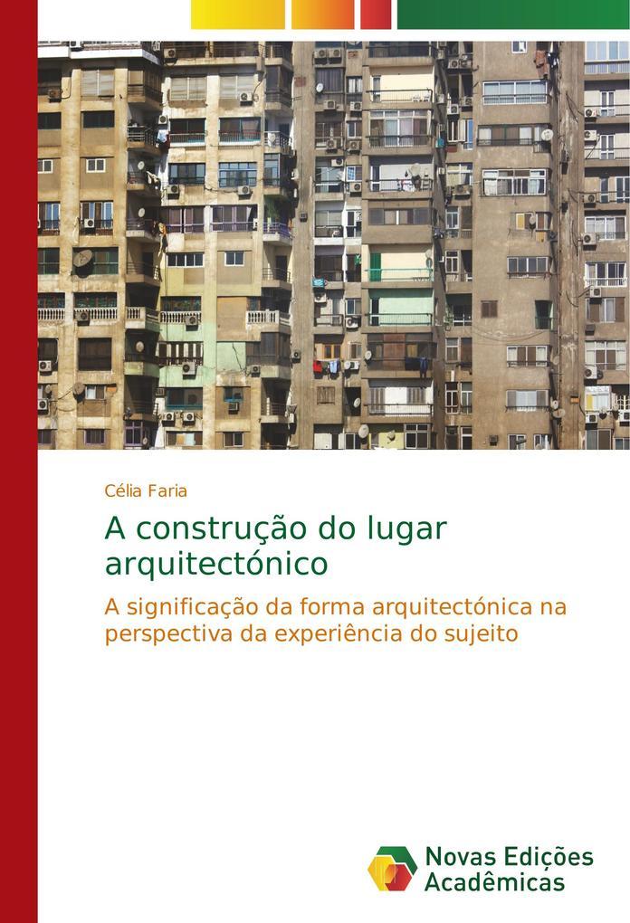 A construção do lugar arquitectónico als Buch von Célia Faria - Novas Edições Acadêmicas